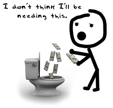 throw money in toilet